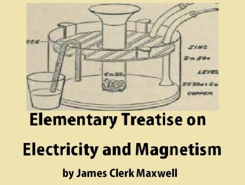 James Clerk Maxwell - Elementary Treatise on Electricity and Magnetism (English Edition)