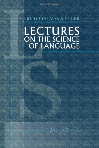 Lectures On The Science Of Language: Delivered At The Royal Institution Of Great Britain In April, May, And June, 1861 front-45551