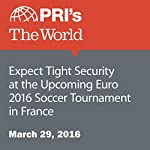 Expect Tight Security at the Upcoming Euro 2016 Soccer Tournament in France | David Leveille
