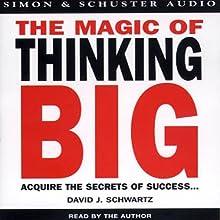 The Magic of Thinking Big (       ABRIDGED) by David J. Schwartz Narrated by David J. Schwartz