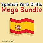 Spanish Verb Drills Mega Bundle: Spanish Verbs Conjugation - with No Memorization! Hörbuch von Lucia Bodas Gesprochen von: Lucia Bodas