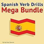 Spanish Verb Drills Mega Bundle: Spanish Verbs Conjugation - with No Memorization! | Lucia Bodas