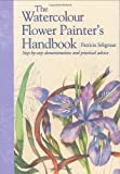 The Watercolour Flower Painter's Handbook