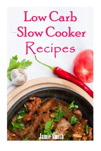 Low Carb Slow Cooker Recipes (Low Carb Crock Pot Recipe Book compare prices)