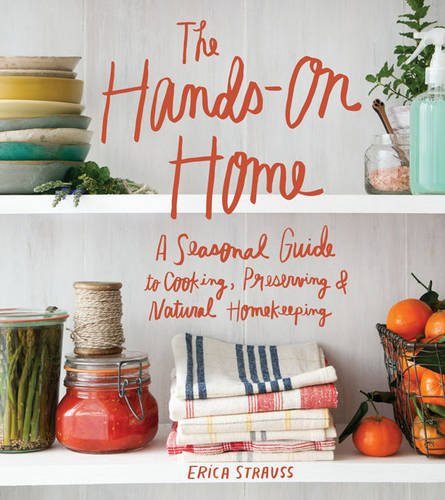 Download The Hands-On Home: A Seasonal Guide to Cooking, Preserving & Natural Homekeeping