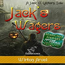 Jack's Wagers: A Jack O' Lantern Tale (       UNABRIDGED) by Wirton Arvel Narrated by Shandon Loring