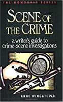 Scene of the Crime: A Writer's Guide to Crime Scene Investigation (Howdunit Book 2) (English Edition)