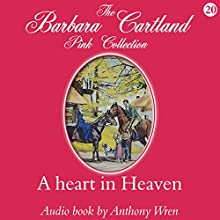 A Heart in Heaven (       UNABRIDGED) by Barbara Cartland Narrated by Anthony Wren