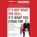 It's Not What You Sell, It's What You Stand For: Why Every Extraordinary Business is Driven by Purpose (       UNABRIDGED) by Roy M. Spence, Haley Rushing Narrated by Bill Weideman