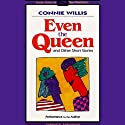 Even the Queen & Other Short Stories Audiobook by Connie Willis Narrated by Connie Willis