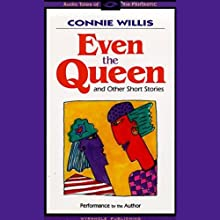 Even the Queen & Other Short Stories (       UNABRIDGED) by Connie Willis Narrated by Connie Willis