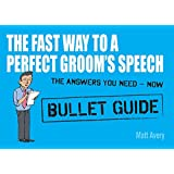 The Fast Way to a Perfect Groom's Speech (Bullet Guides)