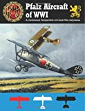 Pfalz Aircraft of WWI: A Centennial Perspective on Great War Airplanes (Volume 5)