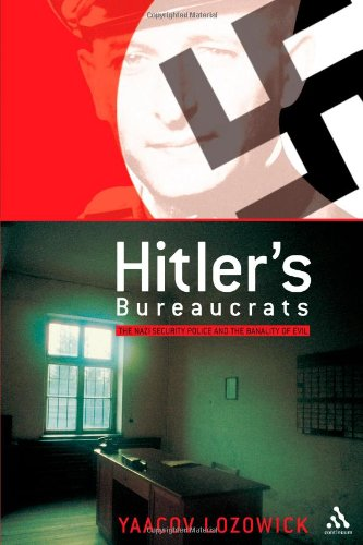 Hitler&#039;s Bureaucrats: The Nazi Security Police and the Banality of Evil