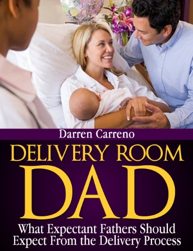 Delivery Room Dad: What Expectant Fathers Should Expect From the Delivery Process