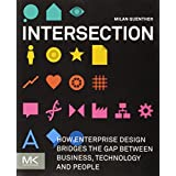Milan Guenther: Intersection: How Enterprise Design Bridges the Gap Between Business, Technology, and People