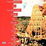 Die dampfenden Hälse der Pferde im Turm zu Babel | Franz Fühmann