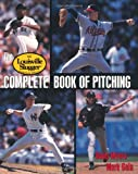 img - for The Louisville Slugger Complete Book of Pitching book / textbook / text book