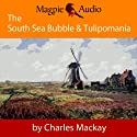 The South Sea Bubble and Tulipomania: Financial Madness and Delusion (       UNABRIDGED) by Charles Mackay Narrated by Greg Wagland