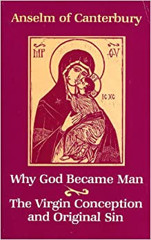 anselm why god became man thesis Addressing himself to god, anselm explains why god cannot be thought not to exist (why god became man) is more frequently studied by theologians.