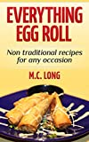 Egg Roll Everything: Non Traditional Recipes for any occasion