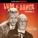 Lum & Abner Volume 6 Radio/TV Program by Norris Goff, Chester Lauck Narrated by Norris Goff, Chester Lauck