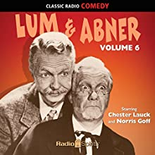 Lum & Abner Volume 6  by Norris Goff, Chester Lauck Narrated by Norris Goff, Chester Lauck