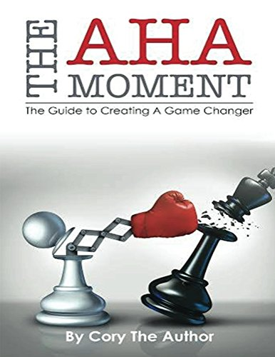 The Aha Moment: The Guide To Creating A Game Changer by Cory The Author ebook deal