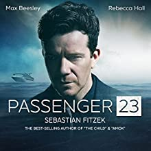 Passenger 23: An Audible Original Drama Performance by Sebastian Fitzek Narrated by Max Beesley, Rebecca Hall, Anthony Head, Robert Glenister, Tracy-Ann Oberman, Sian Phillips