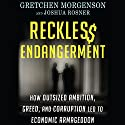 Reckless Endangerment: How Outsized Ambition, Greed, and Corruption Led to Economic Armageddon Audiobook by Gretchen Morgenson, Joshua Rosner Narrated by L. J. Ganser