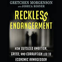 Reckless Endangerment: How Outsized Ambition, Greed, and Corruption Led to Economic Armageddon (       UNABRIDGED) by Gretchen Morgenson, Joshua Rosner Narrated by L. J. Ganser