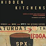 Hidden Kitchens: Stories and More from NPR's The Kitchen Sisters | Davia Nelson,Nikki Silvia