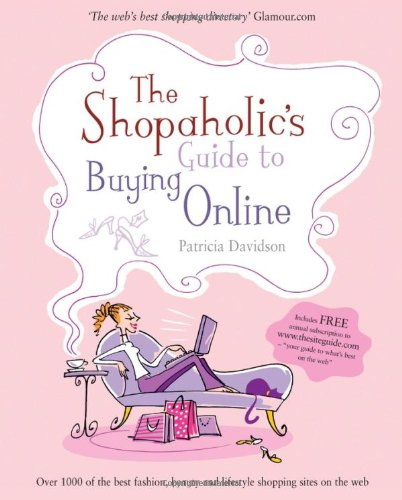 The Shopaholic's Guide to Buying Online: Your Guide to What's Best on the Web