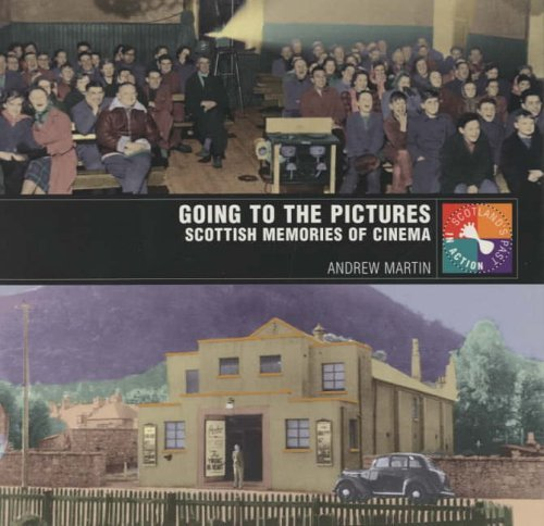 Going to the Pictures: Scottish Memories of Cinema (Scotland's Past in Action)
