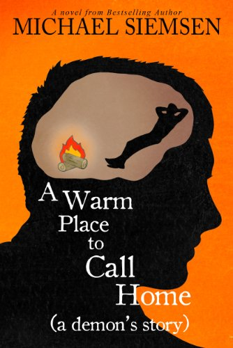 On Sale For a Limited Time!  Download Bestselling Author Michael Siemsen's A Warm Place to Call Home (a demon's story)  Now Just 99 Cents!