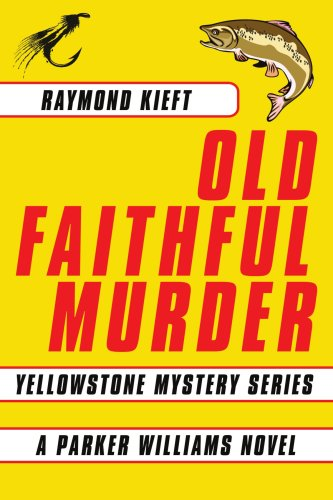 Old Faithful Murder: Yellowstone Mystery Series