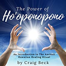 The Power of Ho'oponopono: An Introduction to The Ancient Hawaiian Healing Ritual Audiobook by Craig Beck Narrated by Craig Beck