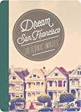 Dream San Francisco: 30 Iconic Images (Dream City)