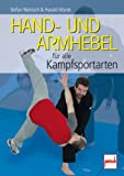 Hand- und Armhebel fr alle Kampfsportarten: Training, Technik, Einsatz
