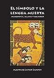 El símbolo y la lengua muerta. Masonería, Iglesia, sociedad (Spanish Edition)