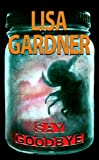 Lisa Gardner Say Goodbye (Center Point Platinum Mystery (Large Print))