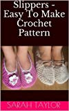Slippers - Easy To Make Crochet Pattern