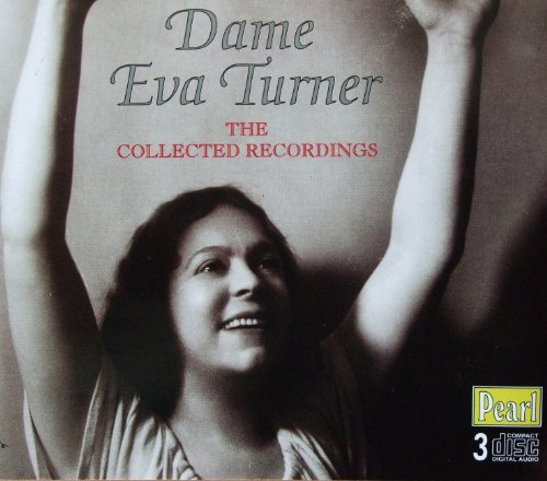 Dame Eva Turner: The Collected Recordings by Giuseppe Verdi, Amilcare Ponchielli, Pietro Mascagni, Guy d' Hardelot and Giacomo Puccini