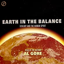 Earth in the Balance: Ecology and the Human Spirit Audiobook by Al Gore Narrated by Al Gore