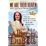 We Are Their Heaven: Why the Dead Never Leave Usby Allison DuBois