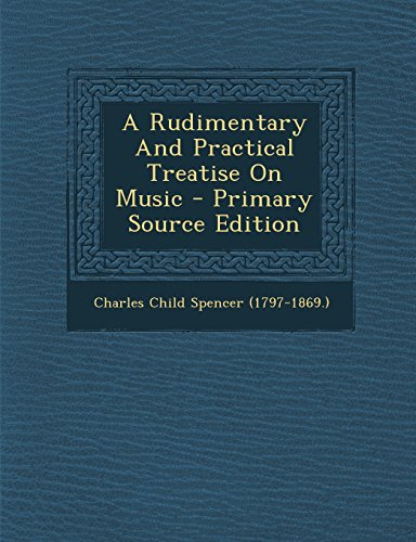 A Rudimentary And Practical Treatise On Music