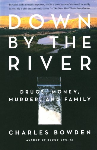 Down by the River: Drugs, Money, Murder, and Family: Charles Bowden: 9780743244572: Amazon.com: Books