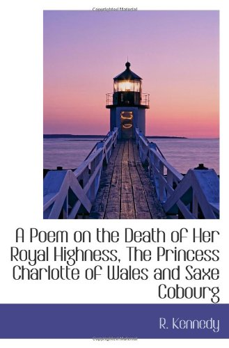 A Poem on the Death of Her Royal Highness, The Princess Charlotte of Wales and Saxe Cobourg