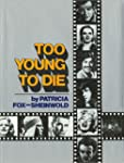 Too Young To Die: Revised Ed