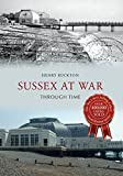 Henry Buckton Sussex at War Through Time